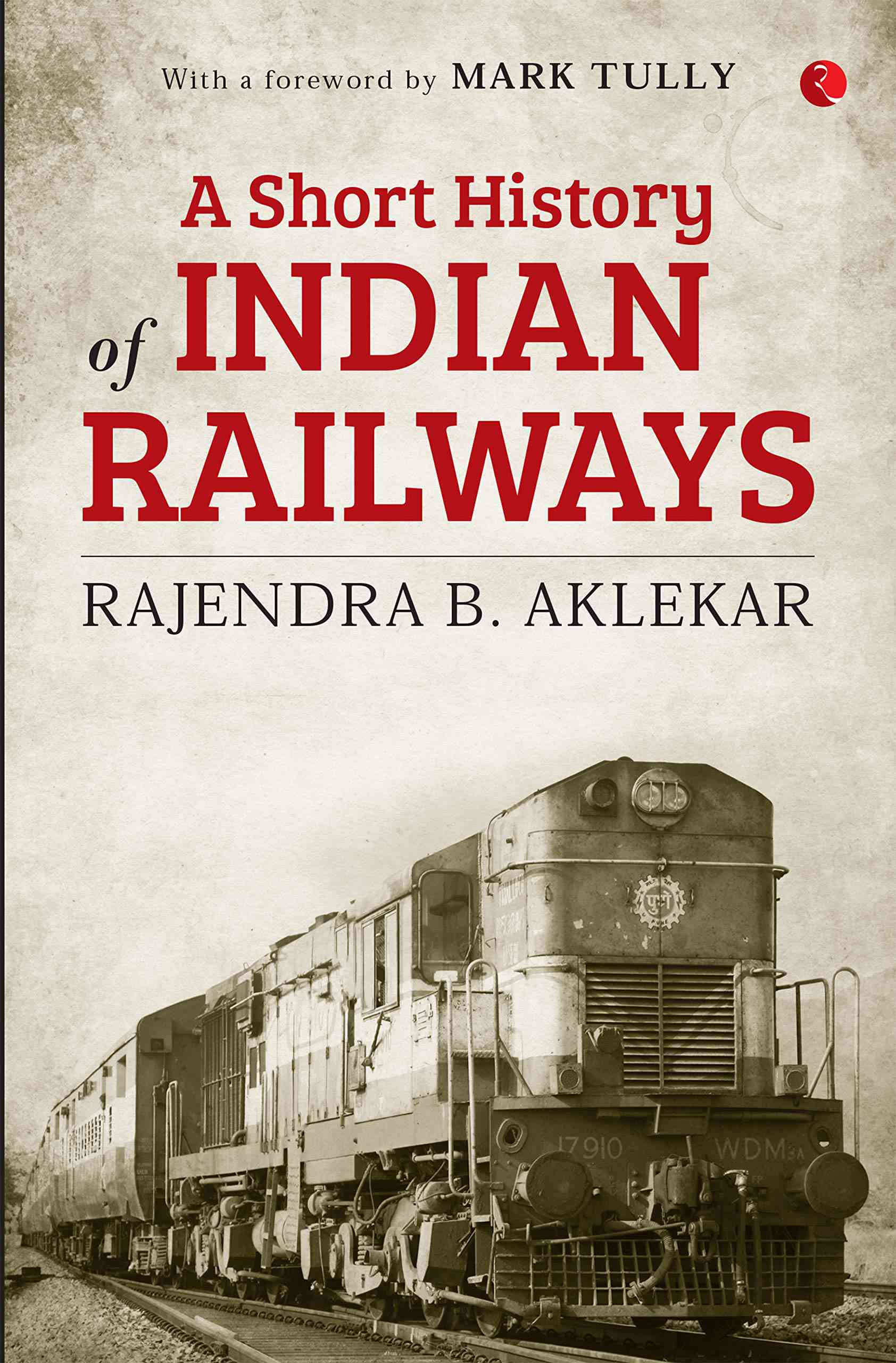 """""""A Short History of Indian Railways"""" title book penned by Rajendra B Aklekar_50.1"""