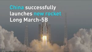 """China launches new rocket """"Long March 5B"""" successfully_50.1"""