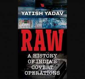 A book titled 'RAW: A History of India's Covert Operations' authored by Yatish Yadav_50.1